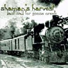 Last Call For Goose Creek by Shaman's Harvest