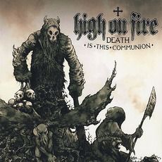 Death Is This Communion mp3 Album by High On Fire