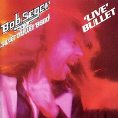 'Live' Bullet (Remastered) mp3 Live by Bob Seger & The Silver Bullet Band