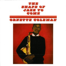 The Shape Of Jazz To Come (Remastered) mp3 Album by Ornette Coleman