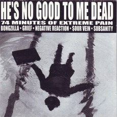 He's No Good To Me Dead: 74 Minutes Of Extreme Pain