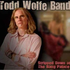 Stripped Down At The Bang Palace mp3 Album by Todd Wolfe