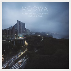 Hardcore Will Never Die, But You Will (Extended Edition) mp3 Album by Mogwai