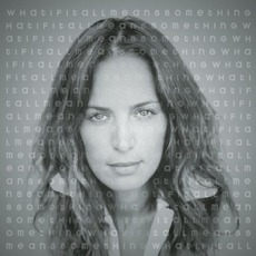 What If It All Means Something mp3 Album by Chantal Kreviazuk