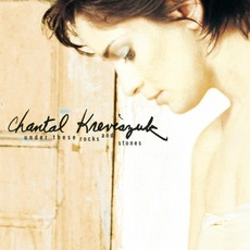 Under These Rocks And Stones by Chantal Kreviazuk