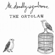 The Ortolan mp3 Album by The Deadly Syndrome