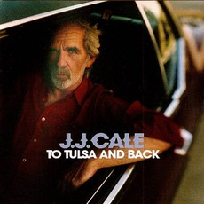 To Tulsa And Back by J.J. Cale