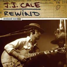 Rewind: Unreleased Recordings by J.J. Cale