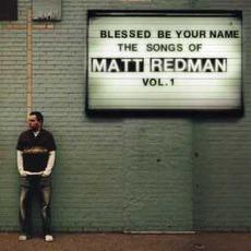Blessed Be Your Name: The Songs Of Matt Redman, Volume 1 mp3 Album by Matt Redman