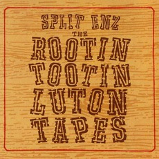 The Rootin Tootin Luton Tapes (Remastered) by Split Enz
