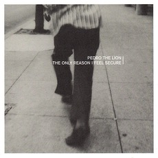 The Only Reason I Feel Secure (Re-Issue) by Pedro The Lion