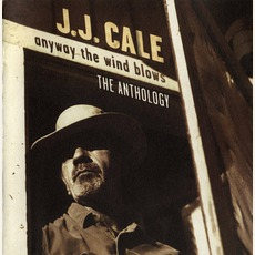 Anyway The Wind Blows: The Anthology by J.J. Cale