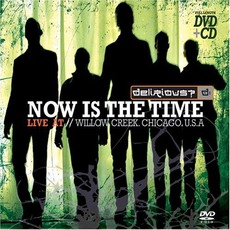 Now Is The Time: Live At Willow Creek by Delirious?