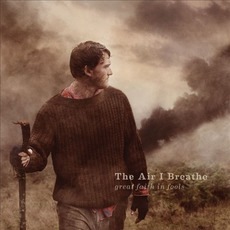 Great Faith In Fools mp3 Album by The Air I Breathe