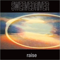 Raise mp3 Album by Swervedriver
