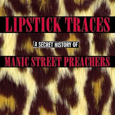 Lipstick Traces: A Secret History Of Manic Street Preachers mp3 Artist Compilation by Manic Street Preachers