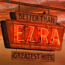 Greatest Hits mp3 Artist Compilation by Better Than Ezra