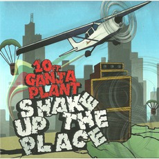 Shake Up The Place mp3 Album by 10 Ft. Ganja Plant