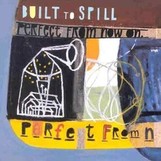 Perfect From Now On mp3 Album by Built To Spill