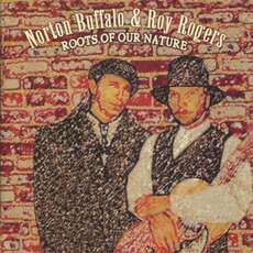 Roots Of Our Nature mp3 Album by Roy Rogers & Norton Buffalo