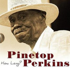 How Long? by Pinetop Perkins