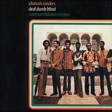 Deaf, Dumb, Blind: Summun, Bukmun, Umyun (Re-Issue) mp3 Album by Pharoah Sanders