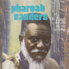 Oh Lord, Let Me Do No Wrong mp3 Album by Pharoah Sanders
