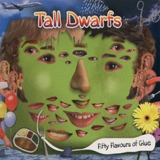 Fifty Flavours Of Glue mp3 Album by Tall Dwarfs