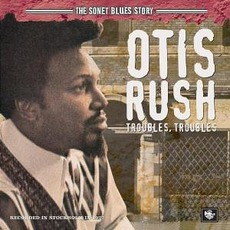 Troubles, Troubles (Remastered) mp3 Album by Otis Rush
