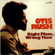 Right Place, Wrong Time mp3 Album by Otis Rush