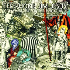 Anywhere Out Of The Everything by Telephone Jim Jesus