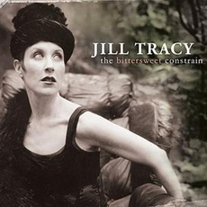 The Bittersweet Constrain by Jill Tracy And The Malcontent Orchestra