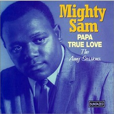 Papa True Love: The Amy Sessions by Mighty Sam McClain
