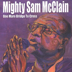 One More Bridge To Cross mp3 Album by Mighty Sam McClain