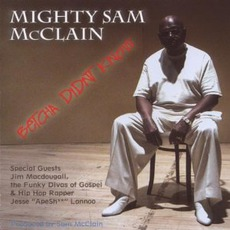 Betcha Didn't Know mp3 Album by Mighty Sam McClain