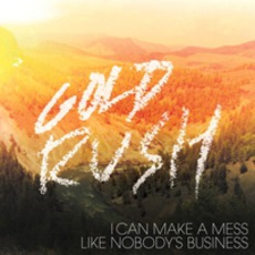 Gold Rush mp3 Album by I Can Make A Mess Like Nobody's Business