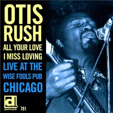 All Your Love I Miss Loving: Live At The Wise Fools Pub Chicago mp3 Live by Otis Rush