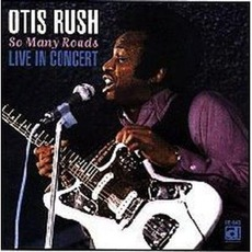 So Many Roads: Live In Concert mp3 Live by Otis Rush