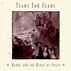 Raoul And The Kings Of Spain mp3 Album by Tears For Fears