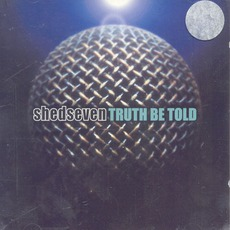 Truth Be Told mp3 Album by Shed Seven