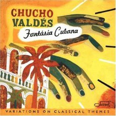 Fantasia Cubana: Variations on Classical Themes mp3 Album by Chucho Valdés