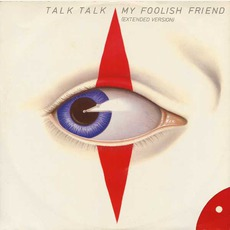 My Foolish Friend (Extended Version) mp3 Single by Talk Talk
