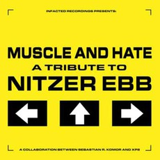 Muscle And Hate A Tribute To Nitzer Ebb mp3 Album by XP8 And Sebastian R. Komor