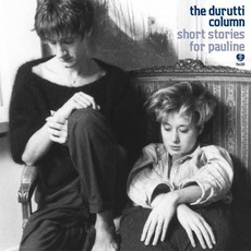 Short Stories For Pauline (Limited Edition) mp3 Album by The Durutti Column