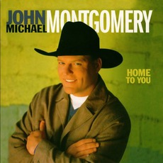 Home To You mp3 Album by John Michael Montgomery