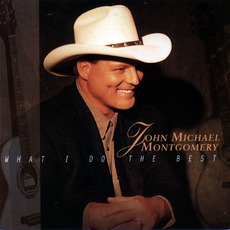What I Do The Best mp3 Album by John Michael Montgomery