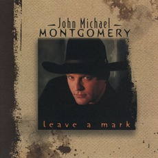 Leave A Mark mp3 Album by John Michael Montgomery