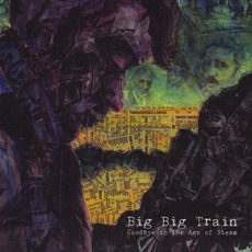 Goodbye To The Age Of Steam mp3 Album by Big Big Train