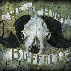 We Hunt Buffalo
