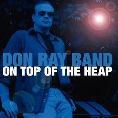On Top Of The Heap mp3 Album by Don Ray Band